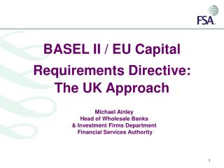 BASEL II / EU Capital Requirements Directive: The UK Approach