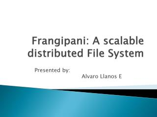 Frangipani: A scalable distributed File System