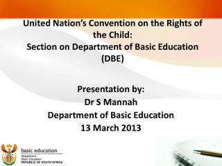 Presentation by: Dr S Mannah Department of Basic Education 13 March 2013