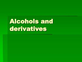 Alcohols and derivatives