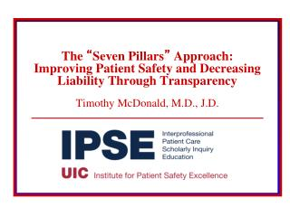 "The  "" Seven Pillars ""  Approach:  Improving Patient Safety and Decreasing Liability Through Transparency Timothy Mc"