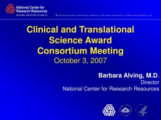 Clinical and Translational  Science Award Consortium Meeting October 3, 2007