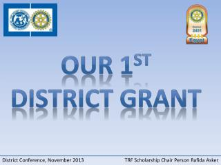 Our 1 st District Grant