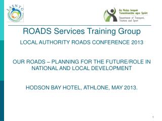 ROADS Services Training Group  LOCAL AUTHORITY ROADS CONFERENCE 2013