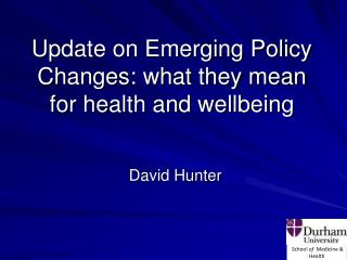 Update on Emerging Policy Changes: what they mean for health and wellbeing