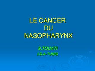 LE CANCER  DU  NASOPHARYNX