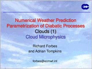 Numerical Weather Prediction  Parametrization of Diabatic Processes Clouds (1) Cloud Microphysics