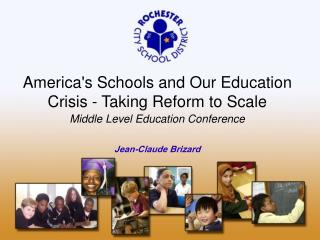 America's Schools and Our Education Crisis - Taking Reform to Scale
