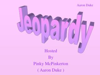 Hosted By Pinky McPinkerton  ( Aaron Duke )