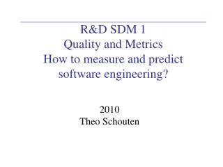 R&D SDM 1 Quality and Metrics How to measure and predict software engineering?