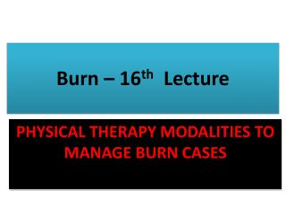 Burn  – 16 th Lecture