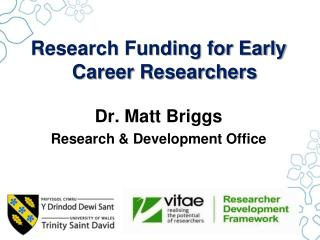 Research Funding for Early Career Researchers Dr. Matt Briggs Research & Development Office