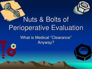 Nuts & Bolts of Perioperative Evaluation