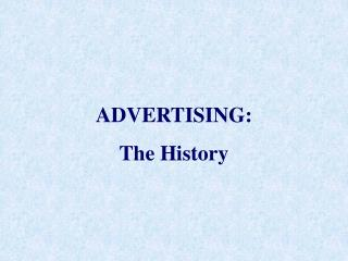 ADVERTISING:  The History
