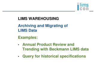 LIMS WAREHOUSING Archiving and Migrating of  LIMS Data Examples: