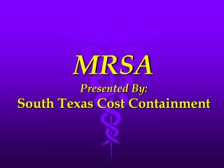 MRSA Presented By: South Texas Cost Containment