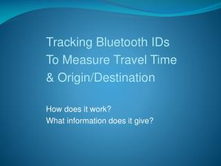 Tracking Bluetooth IDs To Measure Travel Time & Origin/Destination How does it work?