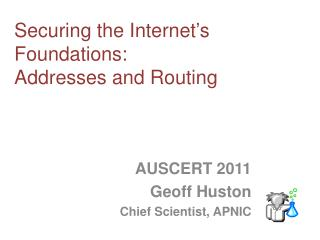 Securing the Internet ' s Foundations:  Addresses and Routing
