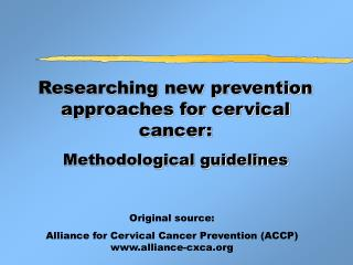Researching new prevention  approaches for cervical cancer: Methodological guidelines