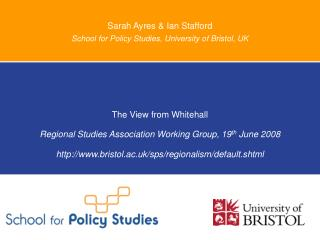 Sarah Ayres & Ian Stafford  School for Policy Studies, University of Bristol, UK