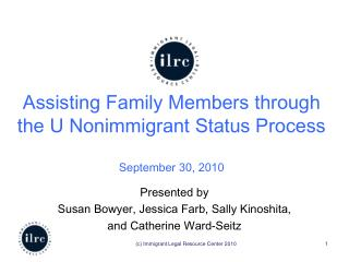 Assisting Family Members through the U Nonimmigrant Status Process September 30, 2010