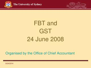 FBT and  GST 24 June 2008 Organised by the Office of Chief Accountant
