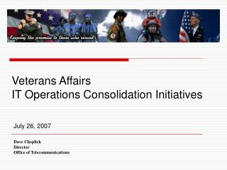 Veterans Affairs IT Operations Consolidation Initiatives