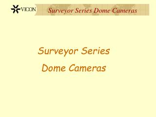 Surveyor Series  Dome Cameras