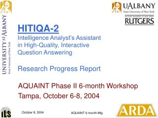 AQUAINT Phase II 6-month Workshop Tampa, October 6-8, 2004