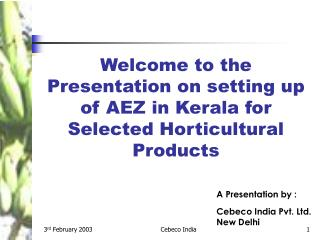 Welcome to the Presentation on setting up of AEZ in Kerala for Selected Horticultural Products