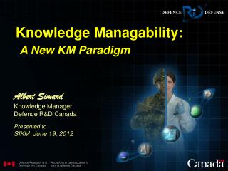 Albert Simard Knowledge Manager Defence R&D Canada Presented to SIKM  June 19, 2012
