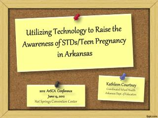 Utilizing Technology to Raise the Awareness of  STDs/Teen  Pregnancy in Arkansas
