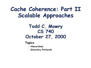 Cache Coherence: Part II Scalable Approaches Todd C. Mowry CS 740 October 27, 2000