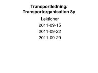 Transportledning/ Transportorganisation 8p