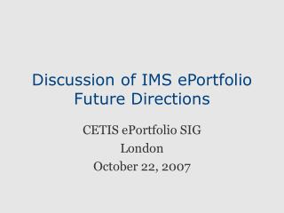 Discussion of IMS ePortfolio Future Directions