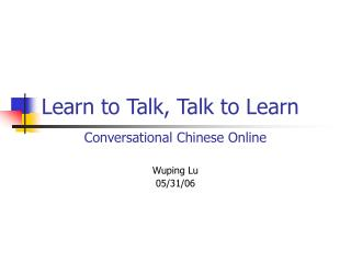 Learn to Talk, Talk to Learn