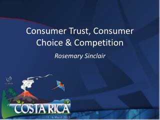 Consumer Trust, Consumer Choice & Competition