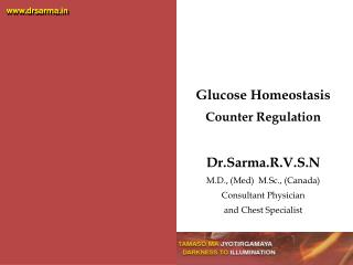 Glucose Homeostasis Counter Regulation Dr.Sarma.R.V.S.N M.D., (Med)  M.Sc., (Canada)