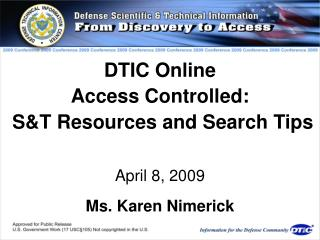 DTIC Online Access Controlled:  S&T Resources and Search Tips April 8, 2009 Ms. Karen Nimerick