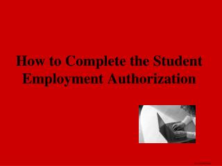 How to Complete the Student Employment Authorization