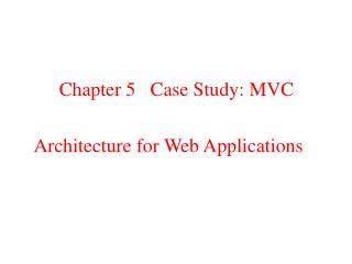 Chapter 5   Case Study: MVC  Architecture for Web Applications