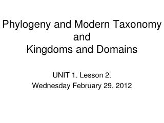 Phylogeny and Modern Taxonomy and  Kingdoms and Domains