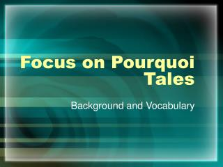 Focus on Pourquoi Tales