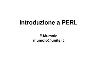 Introduzione a PERL E.Mumolo mumolo@units.it