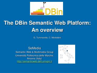 The DBin Semantic Web Platform: An overview G. Tummarello, C. Morbidoni