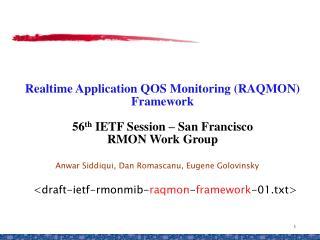 Anwar Siddiqui, Dan Romascanu, Eugene Golovinsky <draft-ietf-rmonmib- raqmon - framework -01.txt>