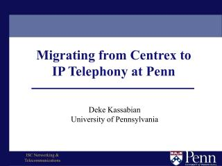 Migrating from Centrex to IP Telephony at Penn
