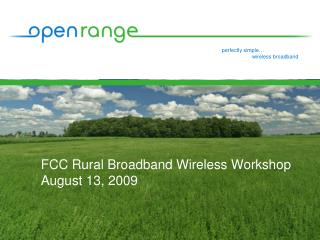 FCC Rural Broadband Wireless Workshop August 13, 2009
