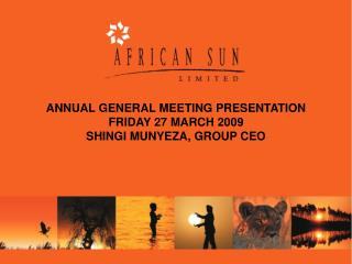 ANNUAL GENERAL MEETING PRESENTATION  FRIDAY 27 MARCH 2009 SHINGI MUNYEZA, GROUP CEO