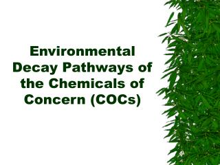 Environmental Decay Pathways of the Chemicals of Concern (COCs)